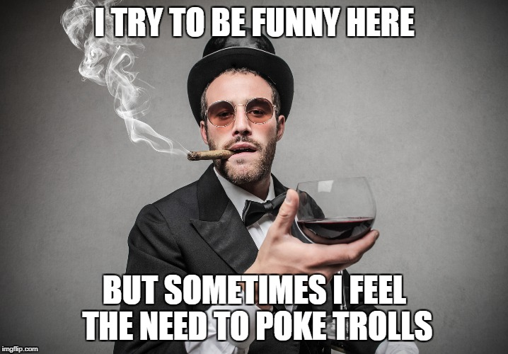 I TRY TO BE FUNNY HERE BUT SOMETIMES I FEEL THE NEED TO POKE TROLLS | made w/ Imgflip meme maker