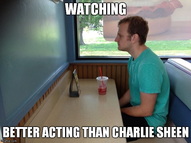 WATCHING BETTER ACTING THAN CHARLIE SHEEN | made w/ Imgflip meme maker