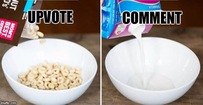 UPVOTE COMMENT | image tagged in cereal | made w/ Imgflip meme maker