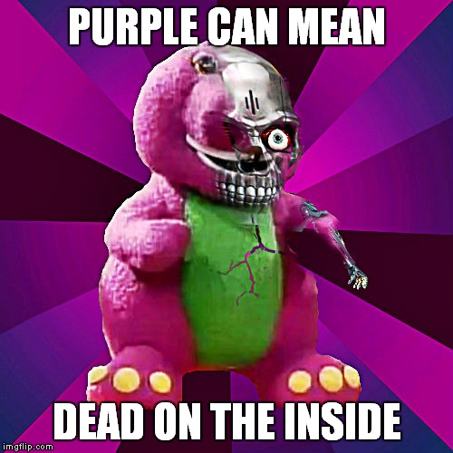 PURPLE CAN MEAN DEAD ON THE INSIDE | made w/ Imgflip meme maker