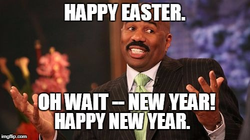 Steve Harvey Meme | HAPPY EASTER. OH WAIT -- NEW YEAR! HAPPY NEW YEAR. | image tagged in memes,steve harvey,happy new year,new years,easter,oops | made w/ Imgflip meme maker