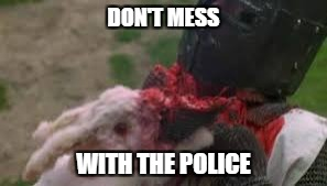 DON'T MESS WITH THE POLICE | made w/ Imgflip meme maker