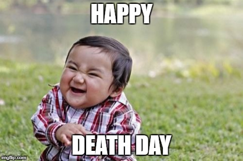 Evil Toddler Meme | HAPPY DEATH DAY | image tagged in memes,evil toddler | made w/ Imgflip meme maker