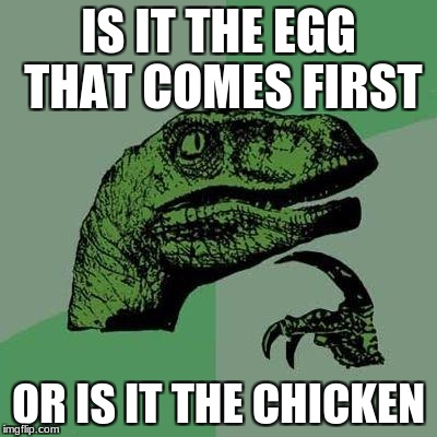 Dino | IS IT THE EGG THAT COMES FIRST OR IS IT THE CHICKEN | image tagged in dino | made w/ Imgflip meme maker