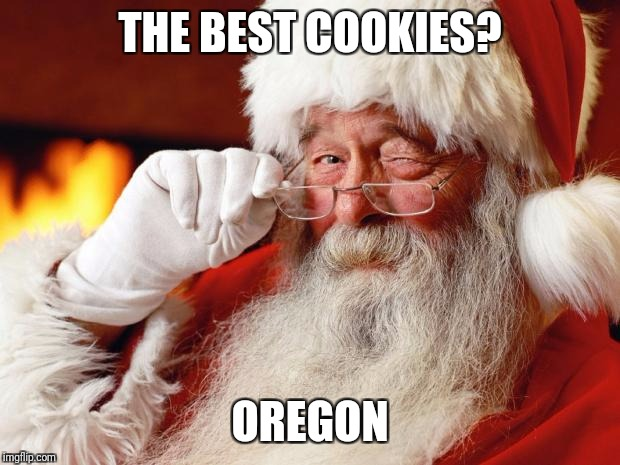 santa | THE BEST COOKIES? OREGON | image tagged in santa | made w/ Imgflip meme maker