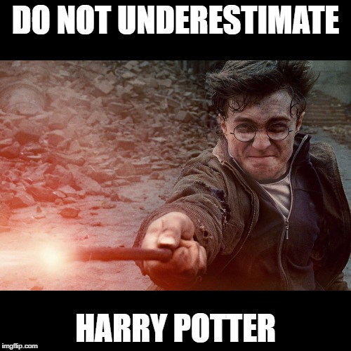 Harry Potter | DO NOT UNDERESTIMATE HARRY POTTER | image tagged in harry potter | made w/ Imgflip meme maker