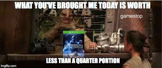 WHAT YOU'VE BROUGHT ME TODAY IS WORTH LESS THAN A QUARTER PORTION | image tagged in star wars battlefront 2,lol | made w/ Imgflip meme maker