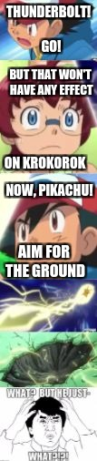 THUNDERBOLT!  GO! BUT THAT WON'T HAVE ANY EFFECT ON KROKOROK NOW, PIKACHU! AIM FOR THE GROUND | image tagged in pokemon logic for you | made w/ Imgflip meme maker
