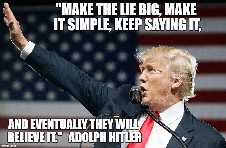 "The Big Lie | ""MAKE THE LIE BIG, MAKE IT SIMPLE, KEEP SAYING IT, AND EVENTUALLY THEY WILL BELIEVE IT.""   ADOLPH HITLER 