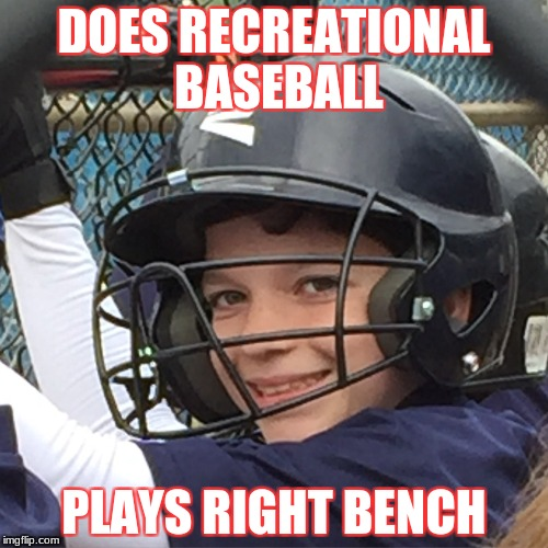 Benchwarmer | DOES RECREATIONAL BASEBALL PLAYS RIGHT BENCH | image tagged in dat boi | made w/ Imgflip meme maker