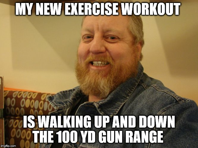 jay man | MY NEW EXERCISE WORKOUT IS WALKING UP AND DOWN THE 100 YD GUN RANGE | image tagged in jay man | made w/ Imgflip meme maker