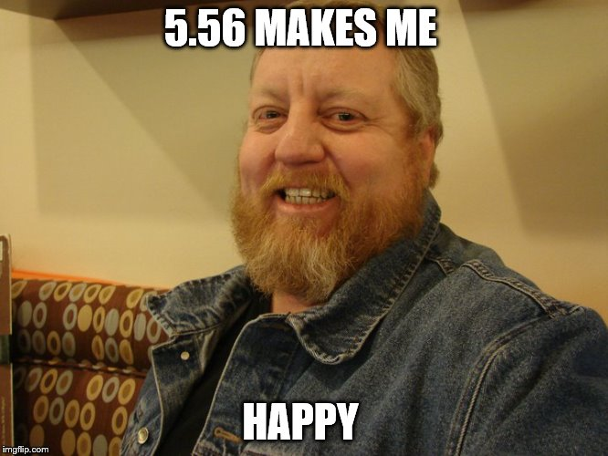 jay man | 5.56 MAKES ME HAPPY | image tagged in jay man | made w/ Imgflip meme maker