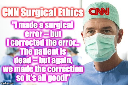 "If CNN ran a surgical practice | CNN Surgical Ethics ""I made a surgical error -- but I corrected the error... The patient is dead -- but again, we made the correction so it' 