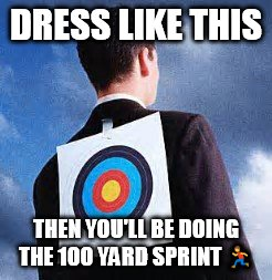 DRESS LIKE THIS THEN YOU'LL BE DOING THE 100 YARD SPRINT  | made w/ Imgflip meme maker