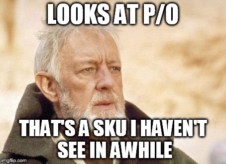 Obi Wan Kenobi Meme | LOOKS AT P/O THAT'S A SKU I HAVEN'T SEE IN AWHILE | image tagged in memes,obi wan kenobi,AdviceAnimals | made w/ Imgflip meme maker