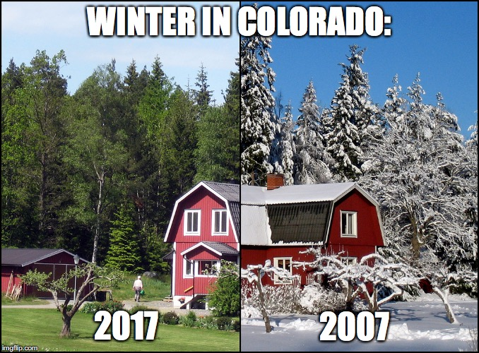 Winter in Colorado | WINTER IN COLORADO: 2007 2017 | image tagged in winter,colorado,2017,2007 | made w/ Imgflip meme maker