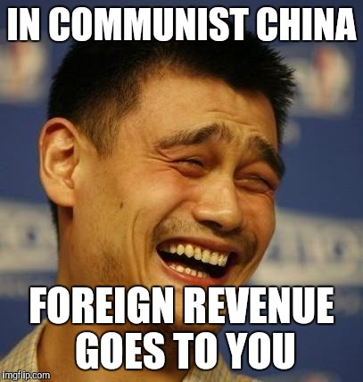 IN COMMUNIST CHINA FOREIGN REVENUE GOES TO YOU | image tagged in china | made w/ Imgflip meme maker