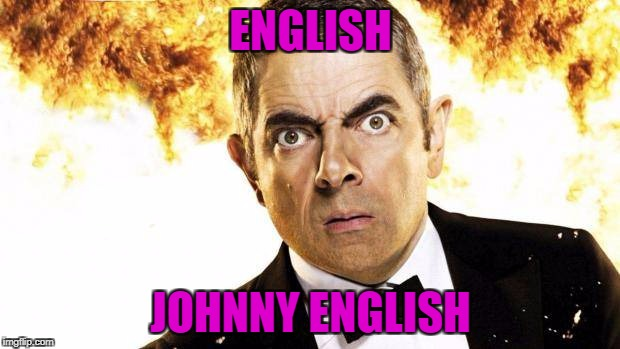 ENGLISH JOHNNY ENGLISH | made w/ Imgflip meme maker
