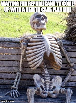 Republicans.... | WAITING FOR REPUBLICANS TO COME UP WITH A HEALTH CARE PLAN LIKE | image tagged in memes,waiting skeleton,republicans,trump,come on already,health care | made w/ Imgflip meme maker