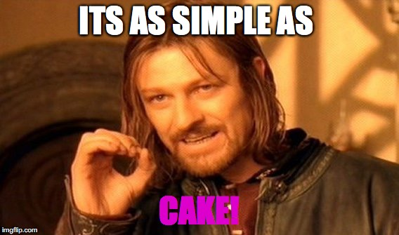 One Does Not Simply Meme | ITS AS SIMPLE AS CAKE! | image tagged in memes,one does not simply | made w/ Imgflip meme maker