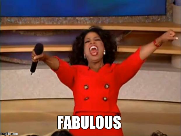 Oprah You Get A Meme | FABULOUS | image tagged in memes,oprah you get a | made w/ Imgflip meme maker