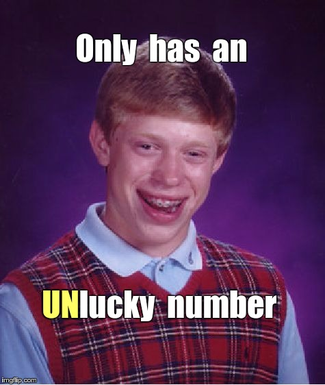 Brian and Lucky Numbers | Only  has  an UN lucky  number | image tagged in memes,bad luck brian | made w/ Imgflip meme maker