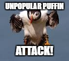 UNPOPULAR PUFFIN ATTACK! | made w/ Imgflip meme maker