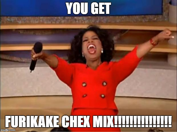 Oprah You Get A Meme | YOU GET FURIKAKE CHEX MIX!!!!!!!!!!!!!!! | image tagged in memes,oprah you get a | made w/ Imgflip meme maker