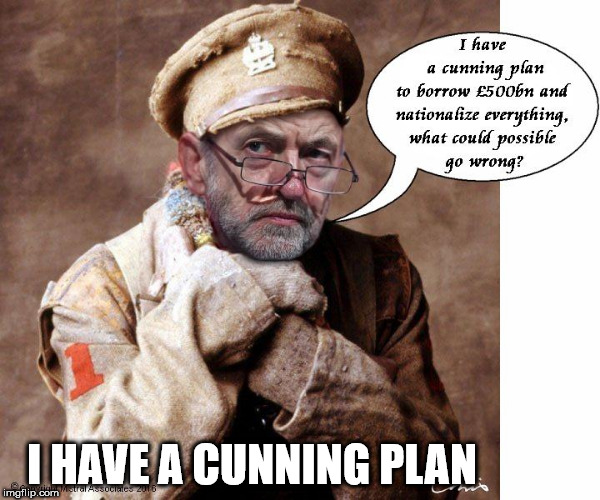 Corbyn - cunning plan | I HAVE A CUNNING PLAN | image tagged in corbyn cunning plan,momentum,communist socialist,funny,memes | made w/ Imgflip meme maker