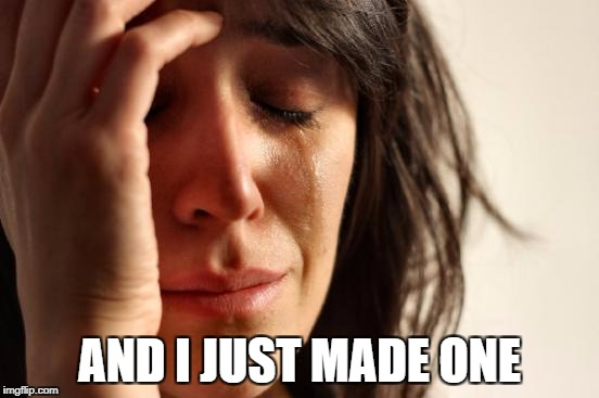 First World Problems Meme | AND I JUST MADE ONE | image tagged in memes,first world problems | made w/ Imgflip meme maker