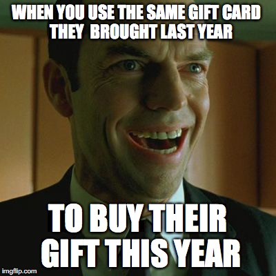 Christmas shopping tip  | WHEN YOU USE THE SAME GIFT CARD            THEY  BROUGHT LAST YEAR TO BUY THEIR GIFT THIS YEAR | image tagged in agent smith smile,christmas,funny memes,memes | made w/ Imgflip meme maker
