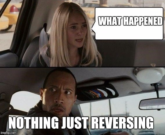 awkward kid questions the rock driving | WHAT HAPPENED NOTHING JUST REVERSING | image tagged in awkward kid questions the rock driving | made w/ Imgflip meme maker