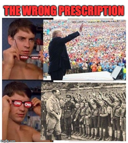 Blinded By The White | THE WRONG PRESCRIPTION | image tagged in cnn fake news,glasses,nazis,peter parker glasses,donald trump,maga | made w/ Imgflip meme maker
