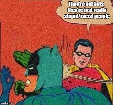 When people confuse trolls with AI | They're not bots, they're just really stupid/racist people | image tagged in robin slaps batman | made w/ Imgflip meme maker