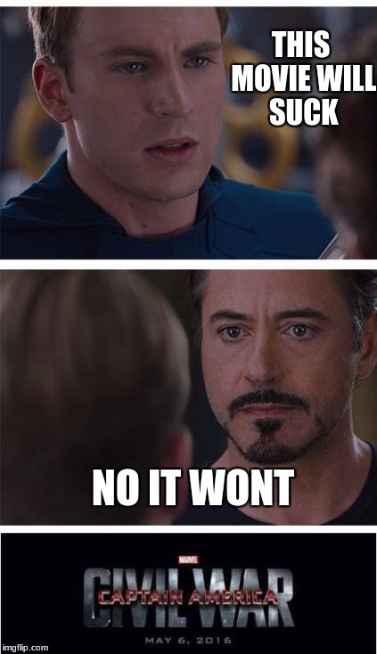 Marvel Civil War 1 Meme | THIS MOVIE WILL SUCK NO IT WONT | image tagged in memes,marvel civil war 1 | made w/ Imgflip meme maker