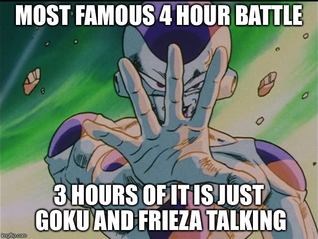 Famous talking battle | MOST FAMOUS 4 HOUR BATTLE 3 HOURS OF IT IS JUST GOKU AND FRIEZA TALKING | image tagged in frieza,memes | made w/ Imgflip meme maker