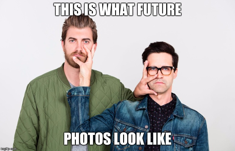 THIS IS WHAT FUTURE PHOTOS LOOK LIKE | image tagged in rhett and link face touch | made w/ Imgflip meme maker