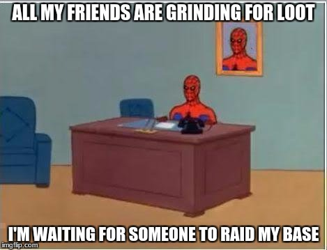 waiting in unturned | ALL MY FRIENDS ARE GRINDING FOR LOOT I'M WAITING FOR SOMEONE TO RAID MY BASE | image tagged in memes,spiderman computer desk,spiderman,unturned | made w/ Imgflip meme maker