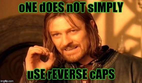One Does Not Simply Meme | oNE dOES nOT sIMPLY uSE rEVERSE cAPS | image tagged in memes,one does not simply | made w/ Imgflip meme maker