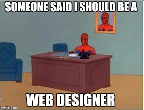 corny  | SOMEONE SAID I SHOULD BE A WEB DESIGNER | image tagged in memes,spiderman computer desk,spiderman | made w/ Imgflip meme maker