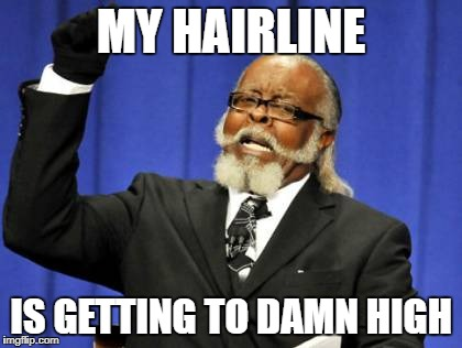 Too Damn High Meme | MY HAIRLINE IS GETTING TO DAMN HIGH | image tagged in memes,too damn high | made w/ Imgflip meme maker