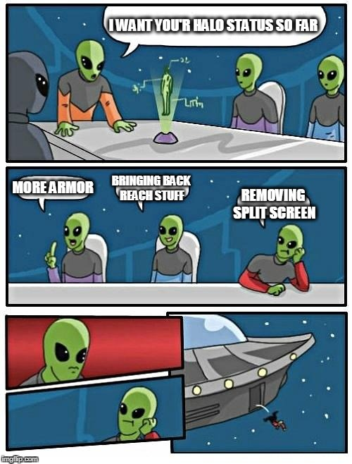 Alien Meeting Suggestion Meme | I WANT YOU'R HALO STATUS SO FAR MORE ARMOR BRINGING BACK REACH STUFF REMOVING SPLIT SCREEN | image tagged in memes,alien meeting suggestion | made w/ Imgflip meme maker