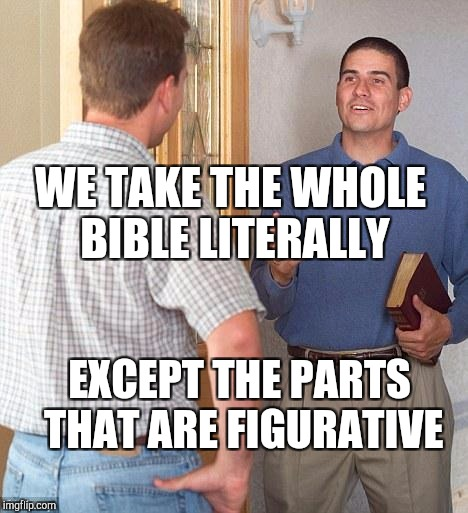Witness | WE TAKE THE WHOLE BIBLE LITERALLY EXCEPT THE PARTS THAT ARE FIGURATIVE | image tagged in jehovah witnesses | made w/ Imgflip meme maker