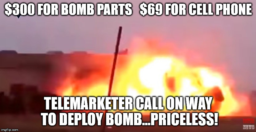 Oops | $300 FOR BOMB PARTS   $69 FOR CELL PHONE TELEMARKETER CALL ON WAY TO DEPLOY BOMB...PRICELESS! | image tagged in oops | made w/ Imgflip meme maker