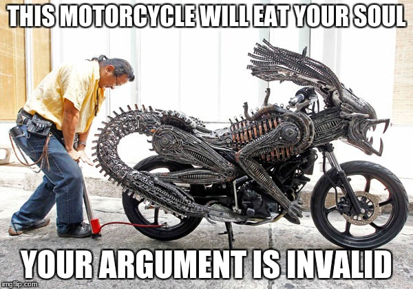 Predaliencycle  | THIS MOTORCYCLE WILL EAT YOUR SOUL YOUR ARGUMENT IS INVALID | image tagged in memes,your argument is invalid,predator-alien-guy | made w/ Imgflip meme maker