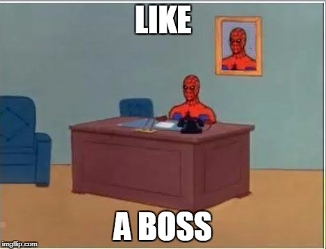 Spiderman Computer Desk Meme | LIKE A BOSS | image tagged in memes,spiderman computer desk,spiderman | made w/ Imgflip meme maker