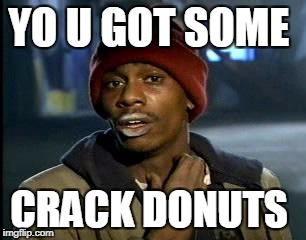 Y'all Got Any More Of That | YO U GOT SOME CRACK DONUTS | image tagged in memes,yall got any more of | made w/ Imgflip meme maker