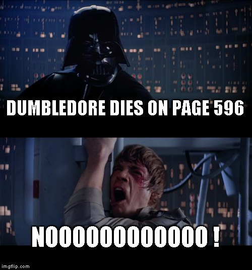 Star Wars No Meme | DUMBLEDORE DIES ON PAGE 596 NOOOOOOOOOOOO ! | image tagged in memes,star wars no | made w/ Imgflip meme maker