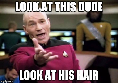 Picard Wtf Meme | LOOK AT THIS DUDE LOOK AT HIS HAIR | image tagged in memes,picard wtf | made w/ Imgflip meme maker
