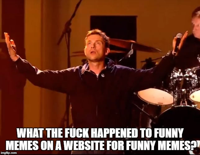 I hardly ever submit to this site...and its mostly because this site has gone to shit | WHAT THE F**K HAPPENED TO FUNNY MEMES ON A WEBSITE FOR FUNNY MEMES? | image tagged in meme,truth,damon albarn,imgflip | made w/ Imgflip meme maker